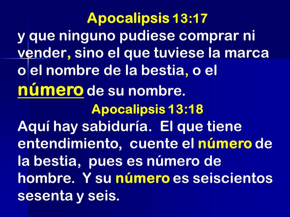 Apocalipsis 13:17 y que ninguno pudiese comprar ni vender, sino el que tuviese la marca o el nombre de la bestia, o el número de su nombre.