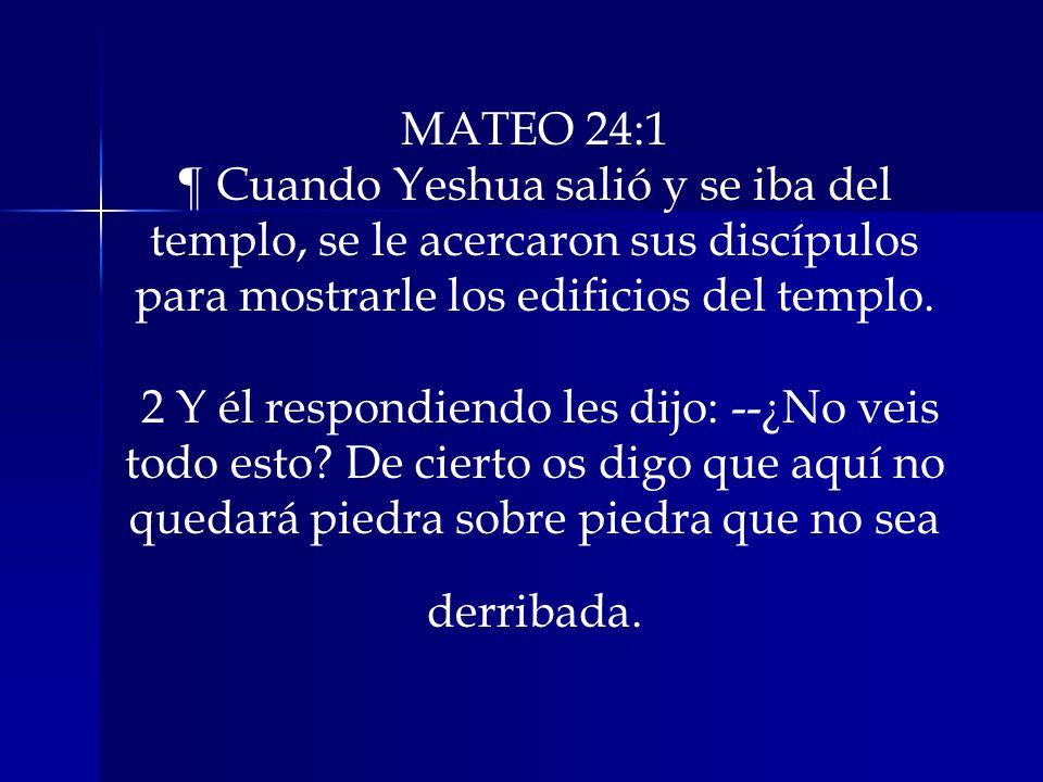 MATEO 24:1 ¶ Cuando Yeshua salió y se iba del templo, se le acercaron sus discípulos para mostrarle los edificios del templo.