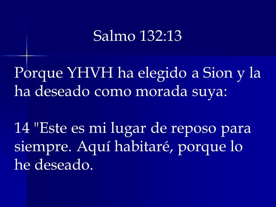 Salmo 132:13 Porque YHVH ha elegido a Sion y la ha deseado como morada suya: