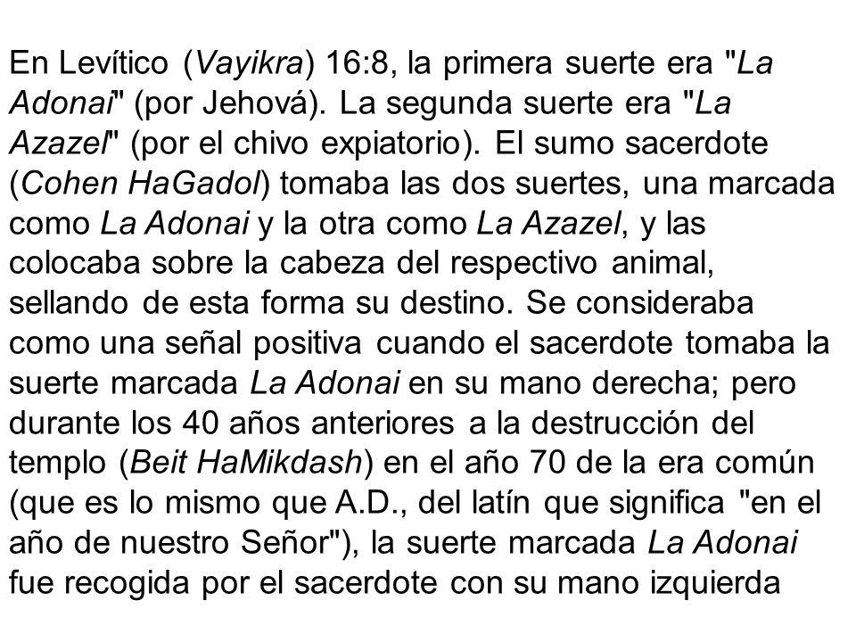 En Levítico (Vayikra) 16:8, la primera suerte era La Adonai (por Jehová).