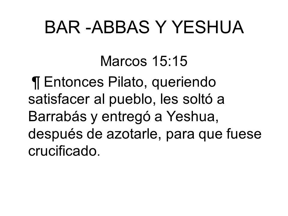 BAR -ABBAS Y YESHUA Marcos 15:15