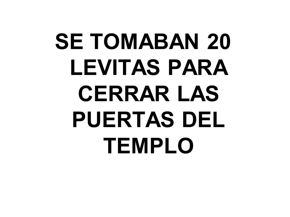 SE TOMABAN 20 LEVITAS PARA CERRAR LAS PUERTAS DEL TEMPLO