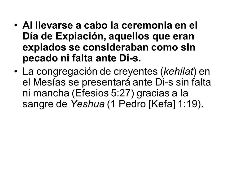 Al llevarse a cabo la ceremonia en el Día de Expiación, aquellos que eran expiados se consideraban como sin pecado ni falta ante Di-s.