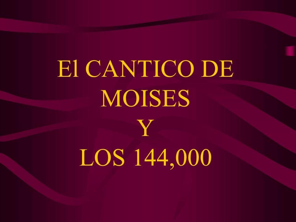 El CANTICO DE MOISES Y LOS 144,000