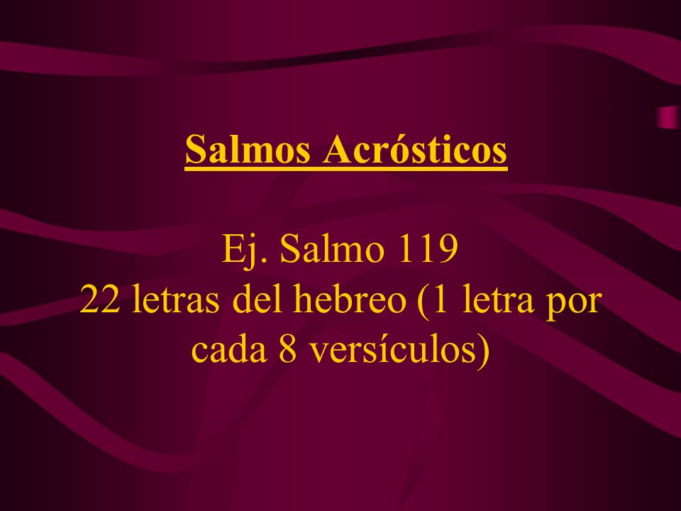 Salmos Acrósticos Ej. Salmo 119 22 letras del hebreo (1 letra por cada 8 versículos)