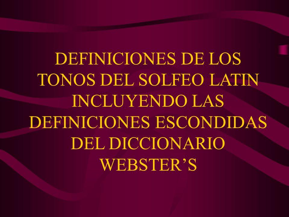 DEFINICIONES DE LOS TONOS DEL SOLFEO LATIN INCLUYENDO LAS DEFINICIONES ESCONDIDAS DEL DICCIONARIO WEBSTER'S
