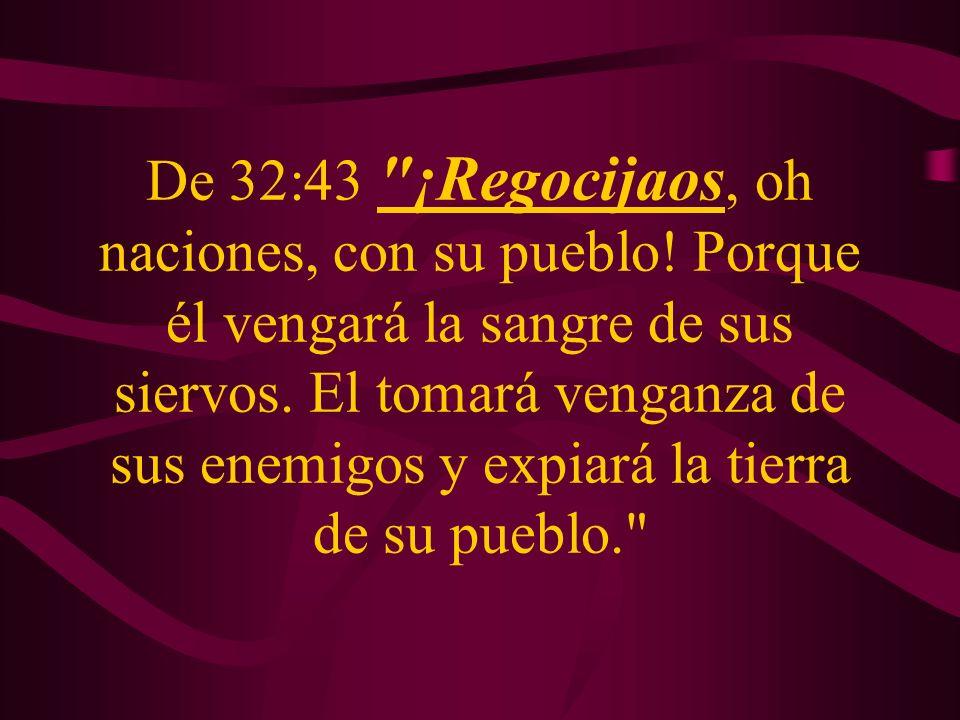 De 32:43 ¡Regocijaos, oh naciones, con su pueblo