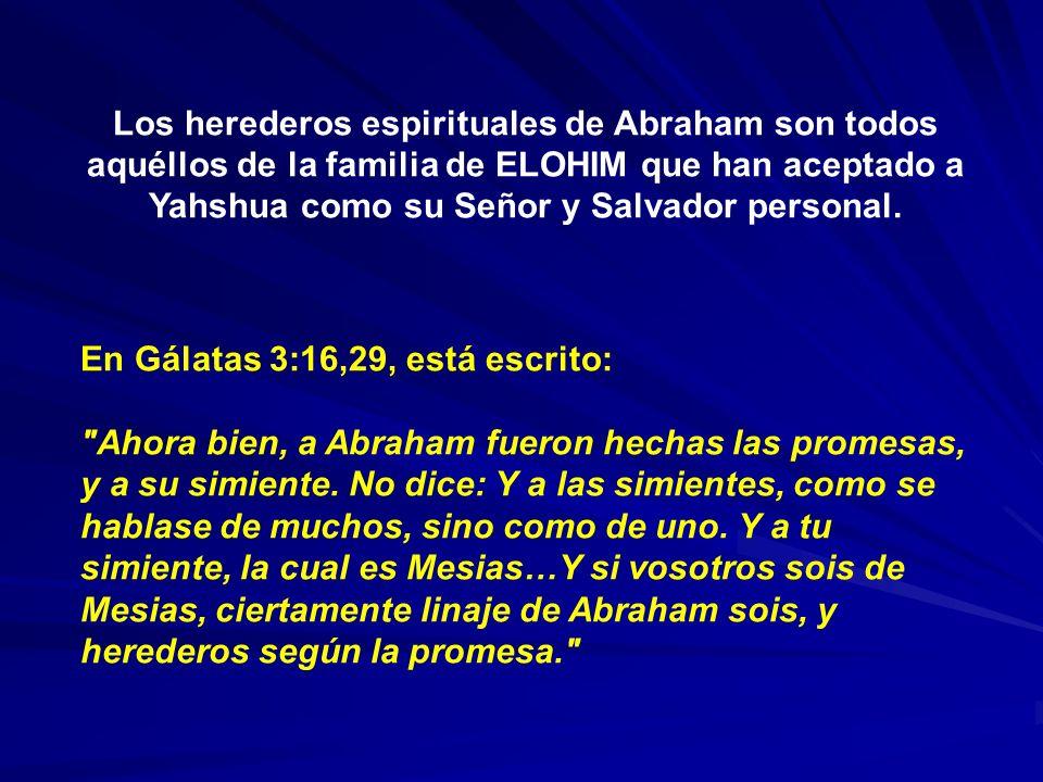 Los herederos espirituales de Abraham son todos aquéllos de la familia de ELOHIM que han aceptado a Yahshua como su Señor y Salvador personal.