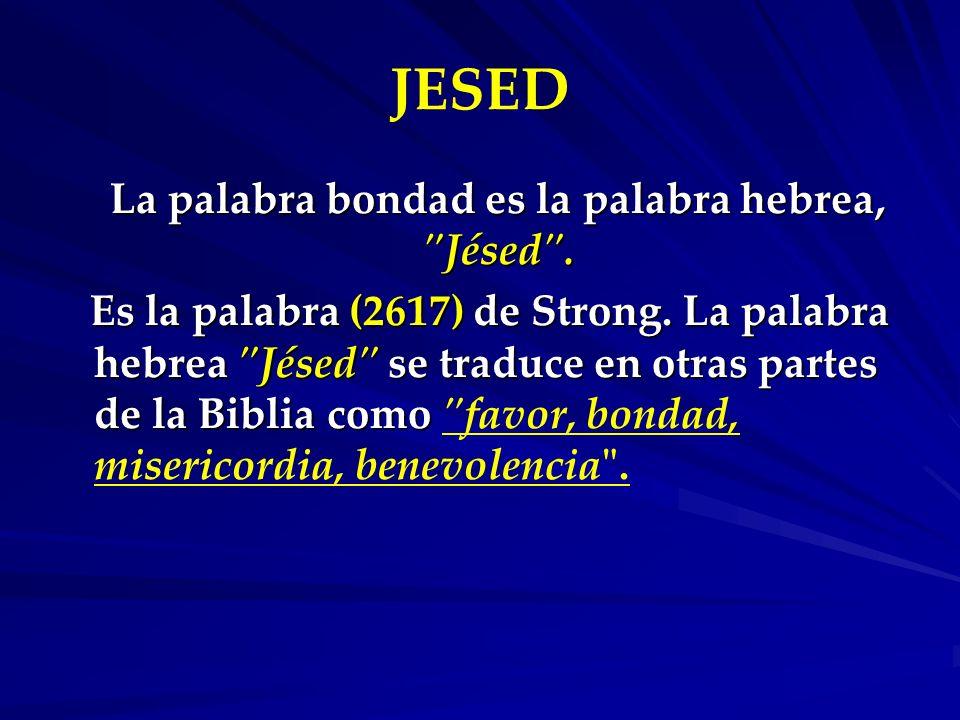 La palabra bondad es la palabra hebrea, Jésed .