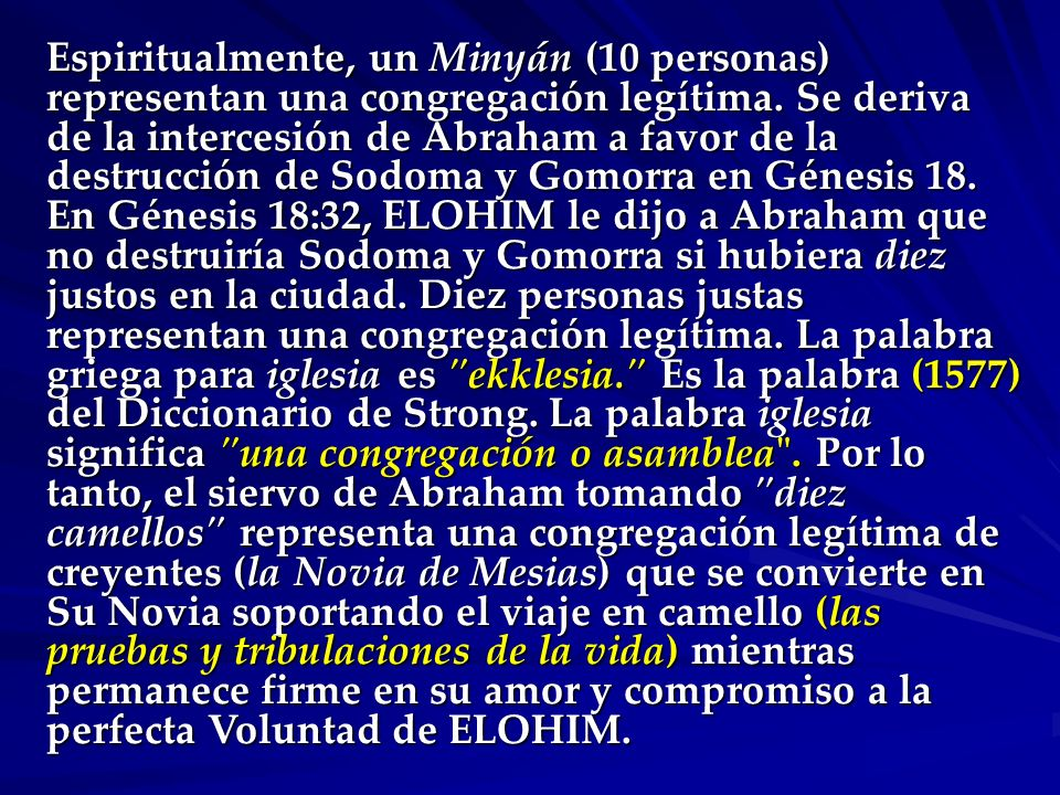 Espiritualmente, un Minyán (10 personas) representan una congregación legítima.