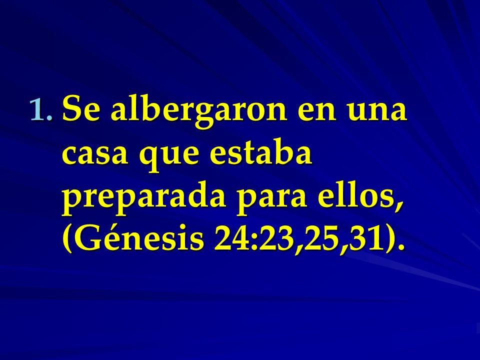 Se albergaron en una casa que estaba preparada para ellos, (Génesis 24:23,25,31).