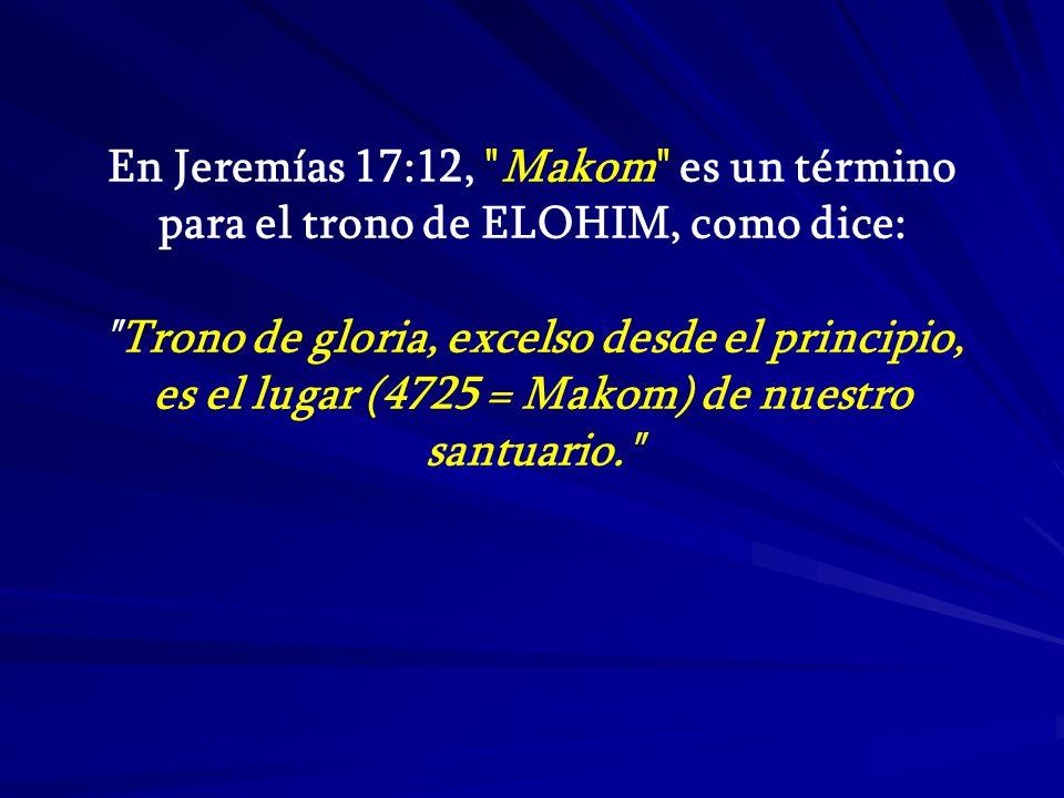 En Jeremías 17:12, Makom es un término para el trono de ELOHIM, como dice: