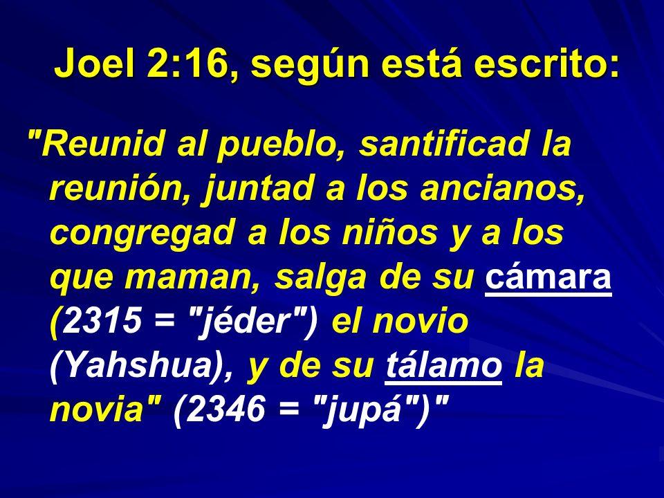 Joel 2:16, según está escrito: