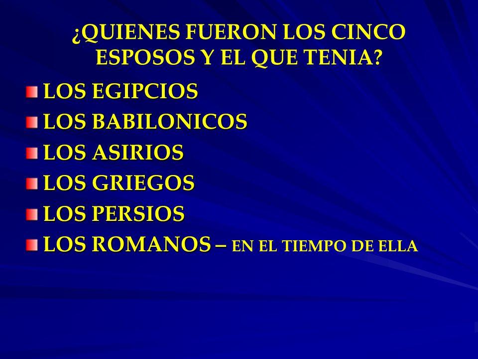 ¿QUIENES FUERON LOS CINCO ESPOSOS Y EL QUE TENIA