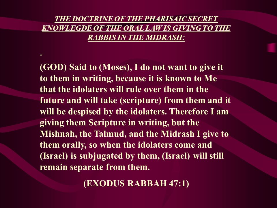 THE DOCTRINE OF THE PHARISAIC SECRET KNOWLEGDE OF THE ORAL LAW IS GIVING TO THE RABBIS IN THE MIDRASH: