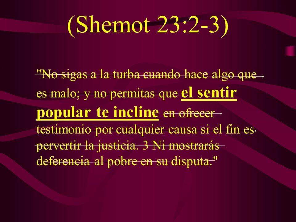 (Shemot 23:2-3)