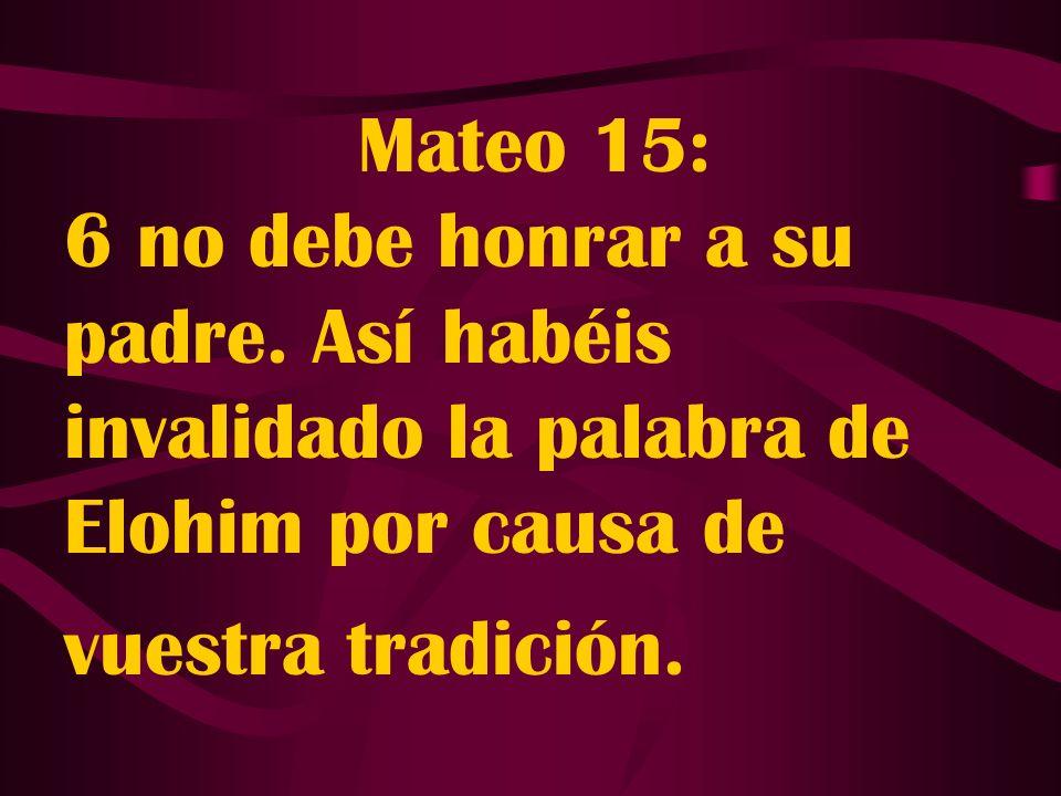 Mateo 15: 6 no debe honrar a su padre.