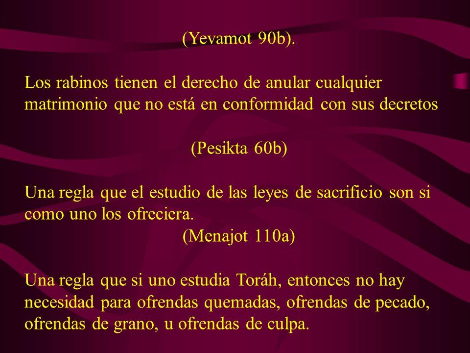 (Yevamot 90b). Los rabinos tienen el derecho de anular cualquier matrimonio que no está en conformidad con sus decretos.