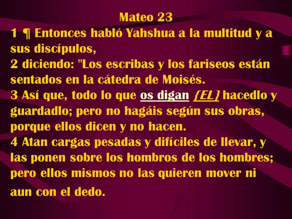 Mateo 23 1 ¶ Entonces habló Yahshua a la multitud y a sus discípulos,
