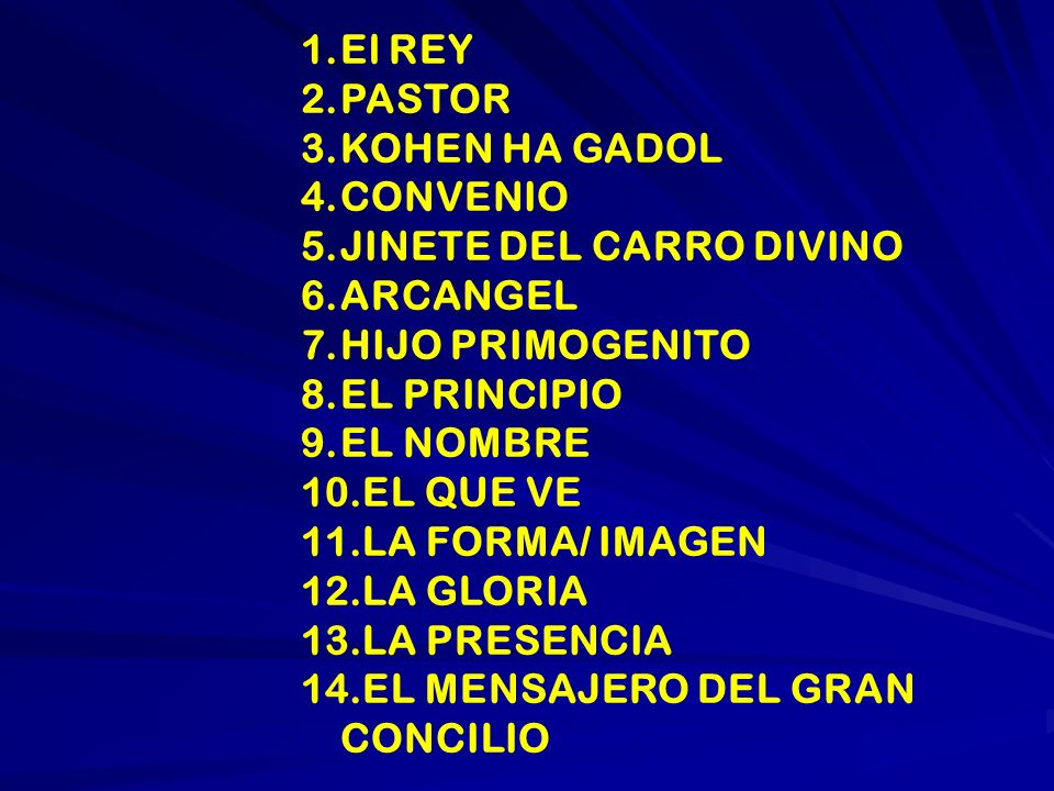 El REY PASTOR. KOHEN HA GADOL. CONVENIO. JINETE DEL CARRO DIVINO. ARCANGEL. HIJO PRIMOGENITO. EL PRINCIPIO.