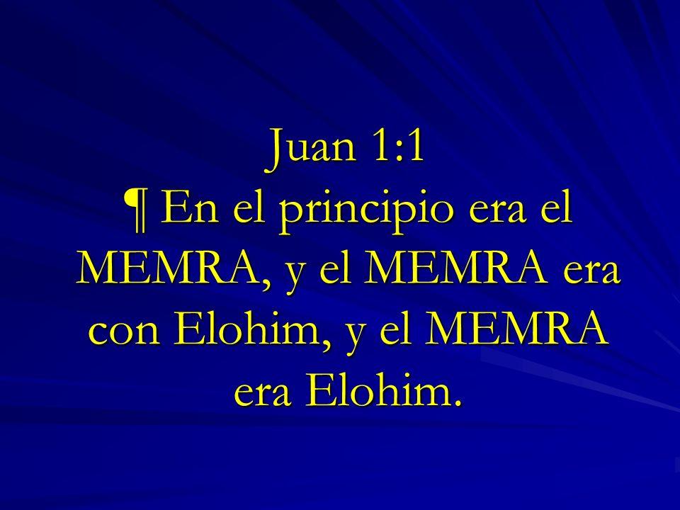 Juan 1:1 ¶ En el principio era el MEMRA, y el MEMRA era con Elohim, y el MEMRA era Elohim.