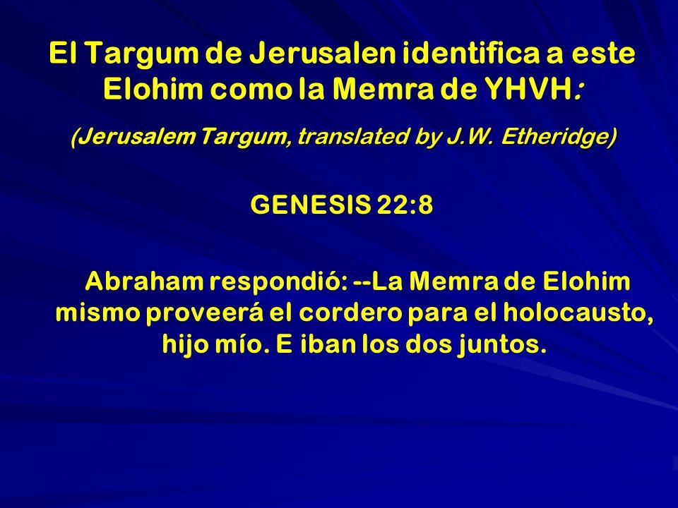 El Targum de Jerusalen identifica a este Elohim como la Memra de YHVH: