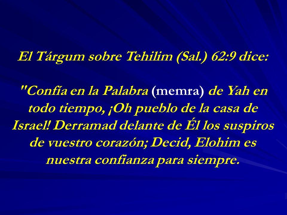 El Tárgum sobre Tehilim (Sal.) 62:9 dice: