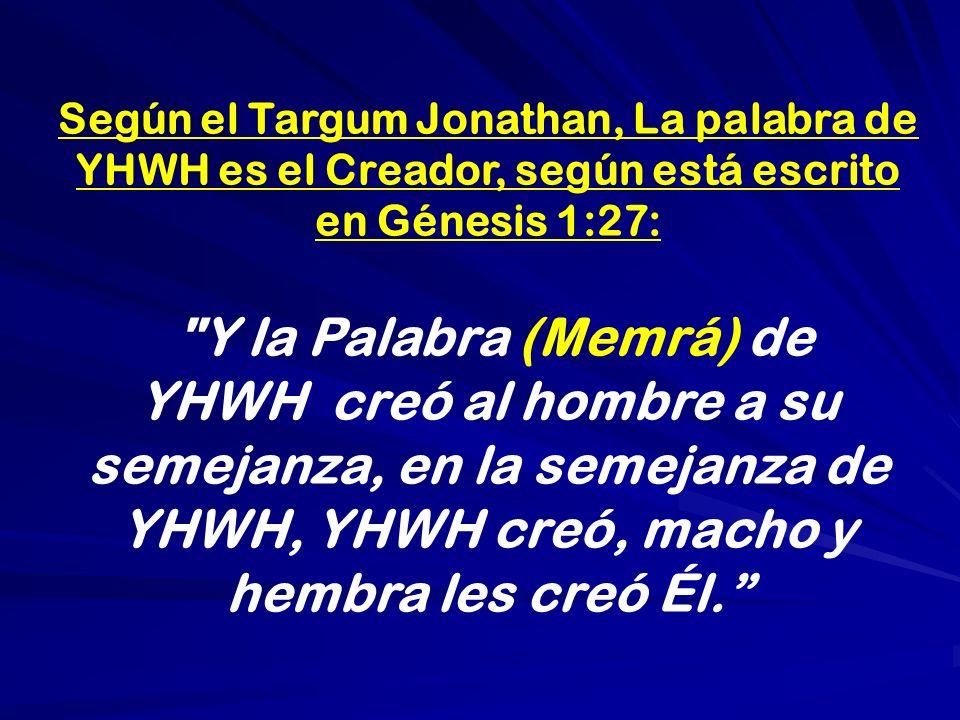 Según el Targum Jonathan, La palabra de YHWH es el Creador, según está escrito en Génesis 1:27: