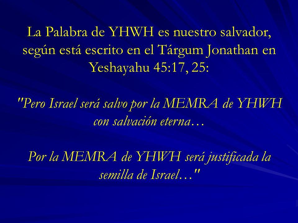 Pero Israel será salvo por la MEMRA de YHWH con salvación eterna…