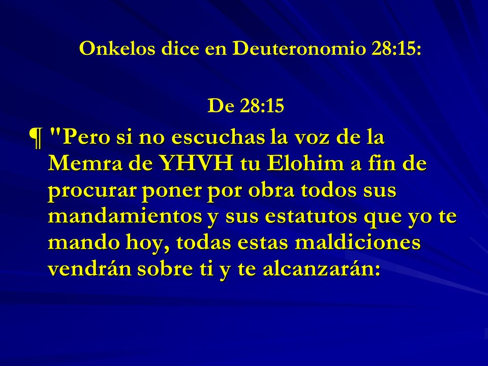 Onkelos dice en Deuteronomio 28:15: