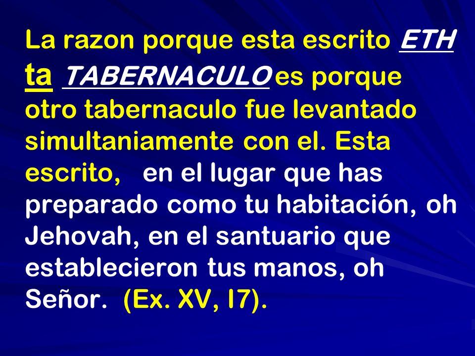 La razon porque esta escrito ETH ta TABERNACULO es porque otro tabernaculo fue levantado simultaniamente con el.