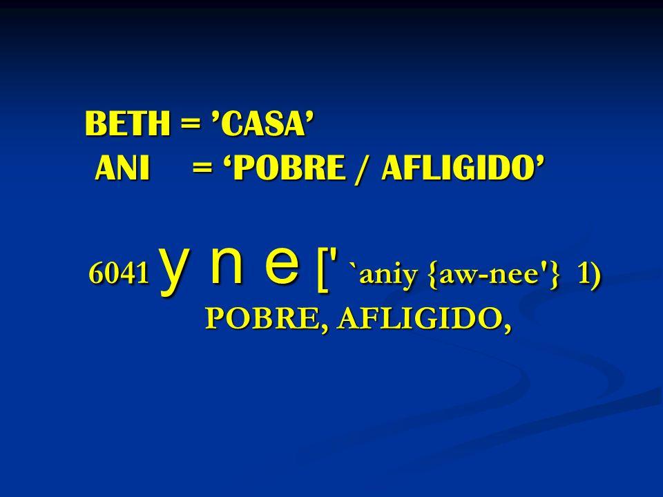BETH = 'CASA' ANI = 'POBRE / AFLIGIDO'