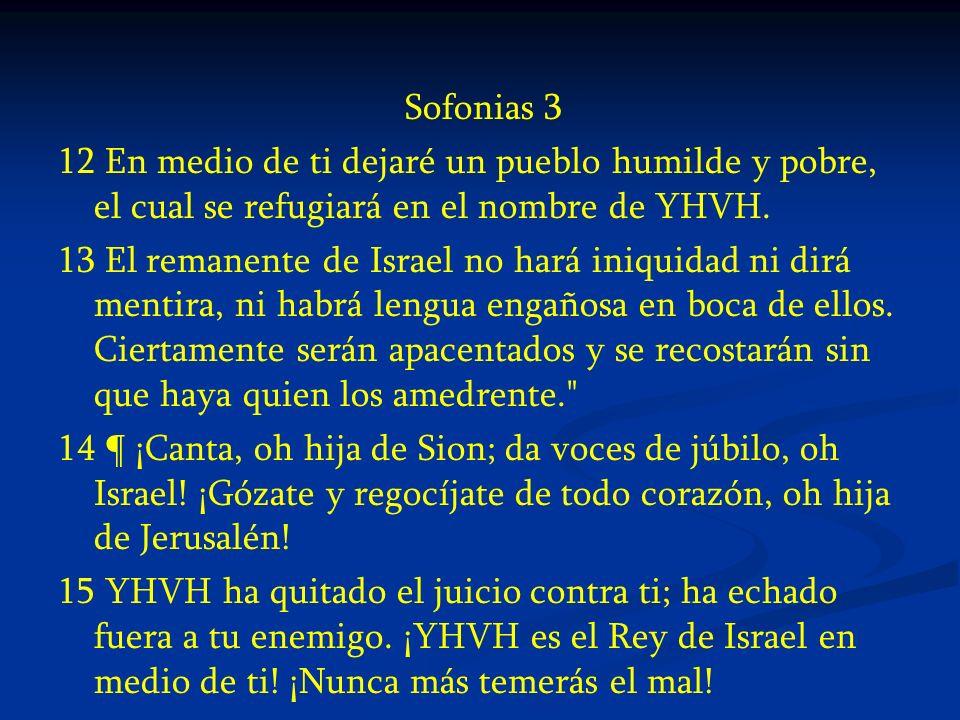 Sofonias 312 En medio de ti dejaré un pueblo humilde y pobre, el cual se refugiará en el nombre de YHVH.