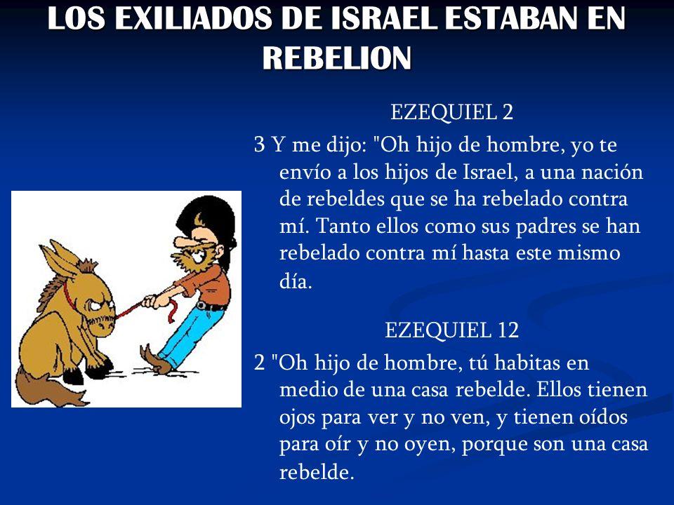 LOS EXILIADOS DE ISRAEL ESTABAN EN REBELION