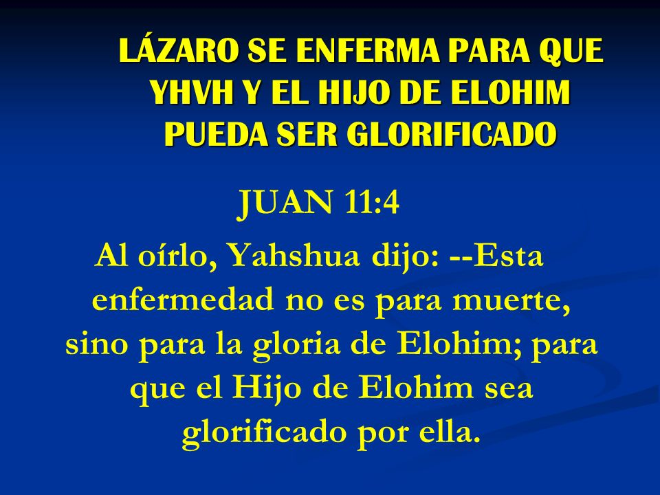 LÁZARO SE ENFERMA PARA QUE YHVH Y EL HIJO DE ELOHIM PUEDA SER GLORIFICADO