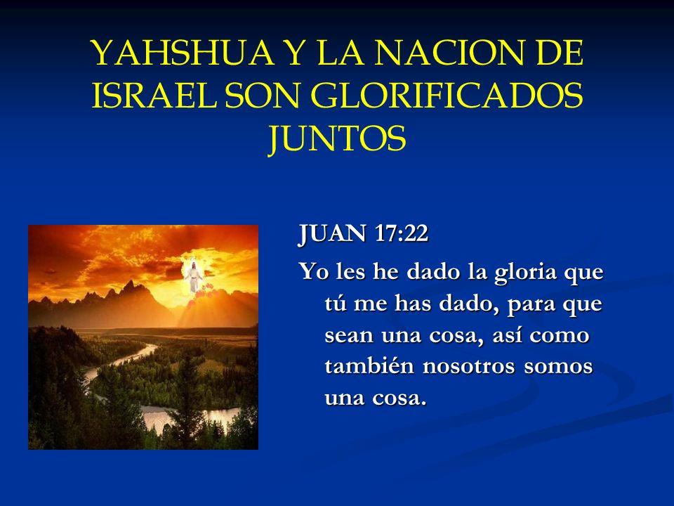 YAHSHUA Y LA NACION DE ISRAEL SON GLORIFICADOS JUNTOS