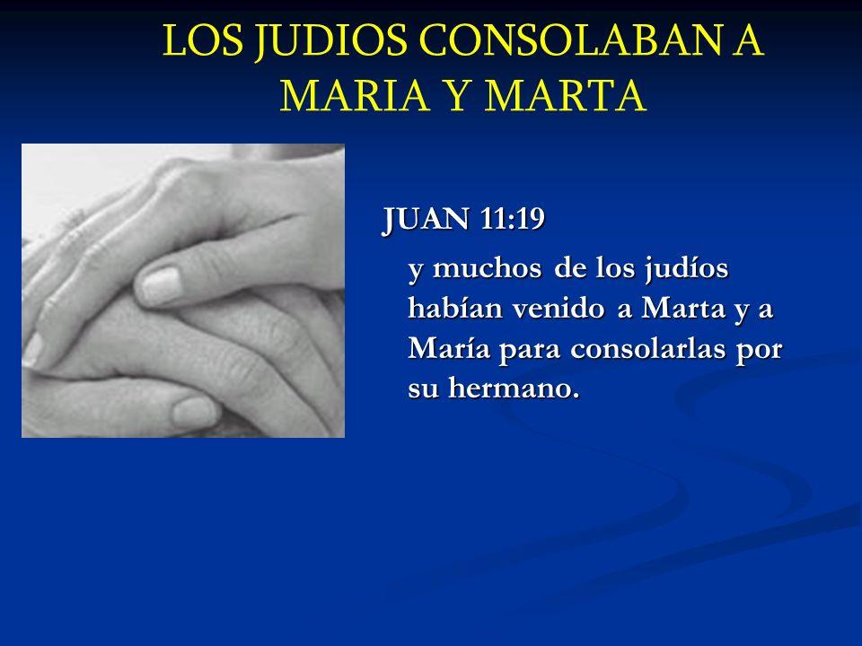 LOS JUDIOS CONSOLABAN A MARIA Y MARTA