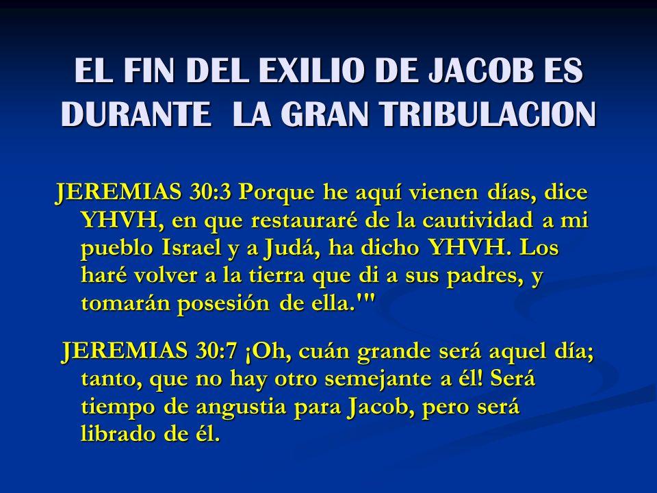 EL FIN DEL EXILIO DE JACOB ES DURANTE LA GRAN TRIBULACION