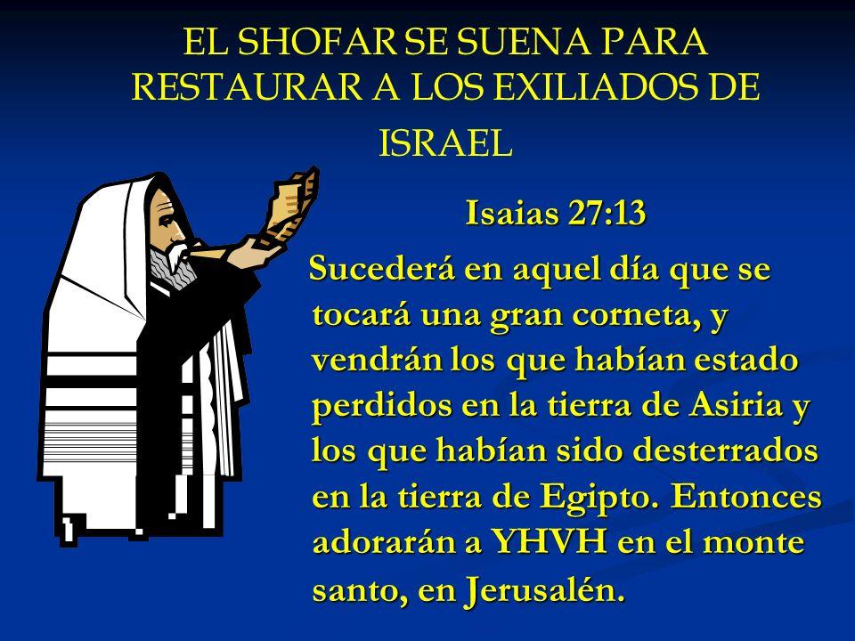 EL SHOFAR SE SUENA PARA RESTAURAR A LOS EXILIADOS DE ISRAEL