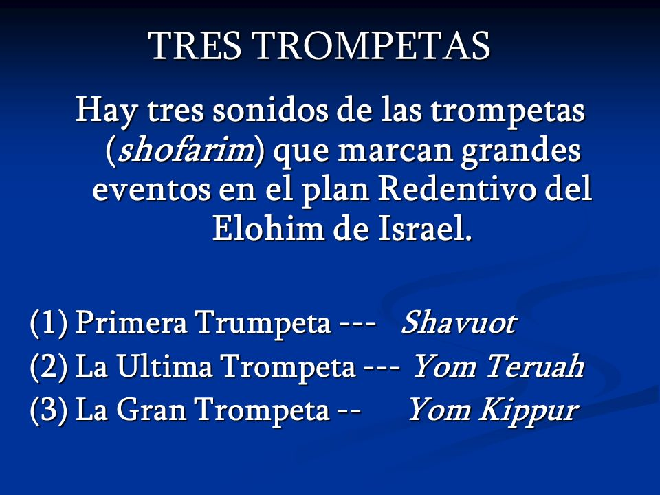 TRES TROMPETASHay tres sonidos de las trompetas (shofarim) que marcan grandes eventos en el plan Redentivo del Elohim de Israel.
