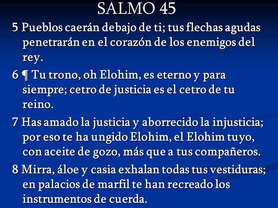 SALMO 45 5 Pueblos caerán debajo de ti; tus flechas agudas penetrarán en el corazón de los enemigos del rey.