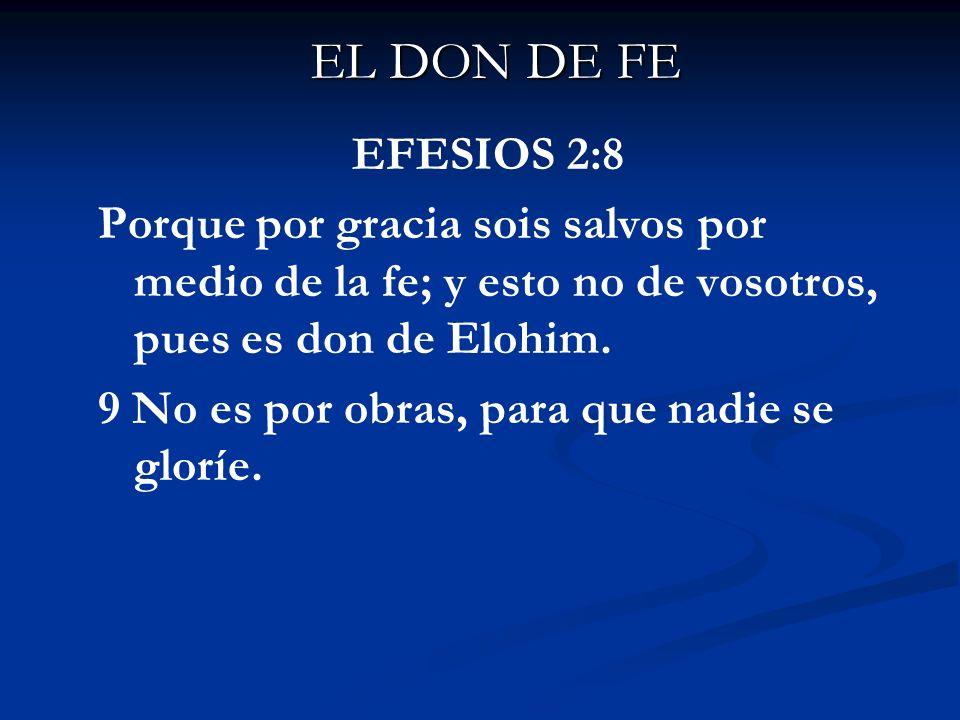 EL DON DE FE EFESIOS 2:8. Porque por gracia sois salvos por medio de la fe; y esto no de vosotros, pues es don de Elohim.