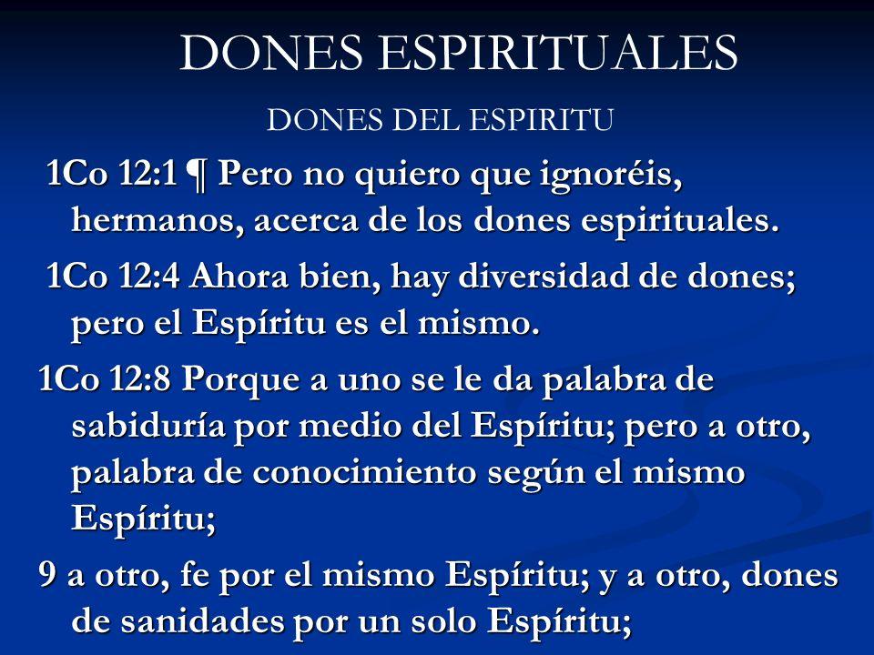 DONES ESPIRITUALES DONES DEL ESPIRITU. 1Co 12:1 ¶ Pero no quiero que ignoréis, hermanos, acerca de los dones espirituales.