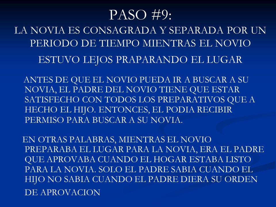 PASO #9: LA NOVIA ES CONSAGRADA Y SEPARADA POR UN PERIODO DE TIEMPO MIENTRAS EL NOVIO ESTUVO LEJOS PRAPARANDO EL LUGAR