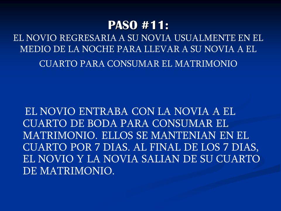 PASO #11: EL NOVIO REGRESARIA A SU NOVIA USUALMENTE EN EL MEDIO DE LA NOCHE PARA LLEVAR A SU NOVIA A EL CUARTO PARA CONSUMAR EL MATRIMONIO
