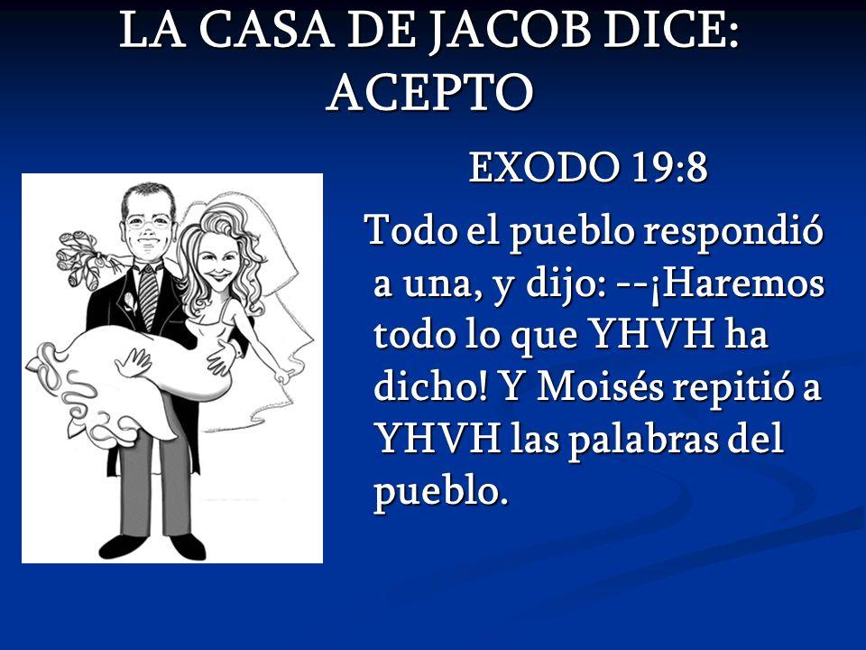 LA CASA DE JACOB DICE: ACEPTO