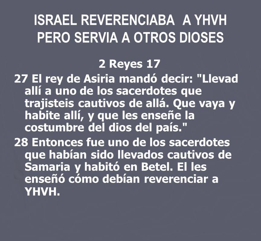 ISRAEL REVERENCIABA A YHVH PERO SERVIA A OTROS DIOSES