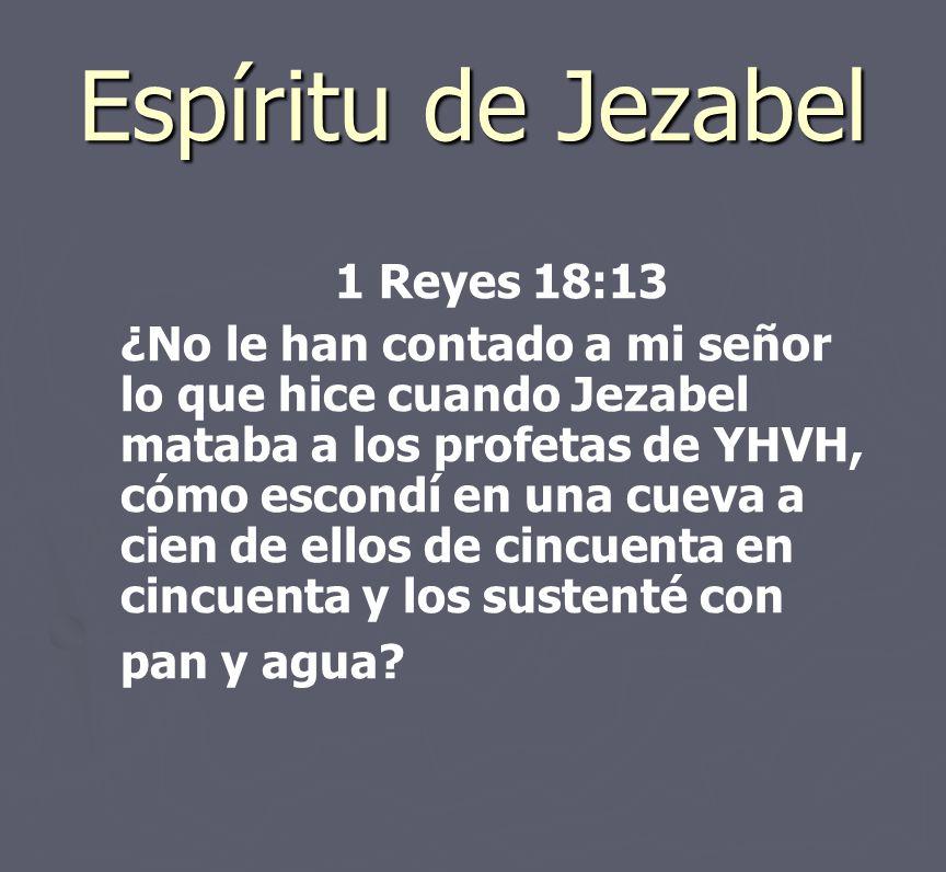 Espíritu de Jezabel 1 Reyes 18:13.