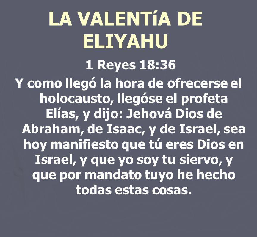 LA VALENTíA DE ELIYAHU 1 Reyes 18:36
