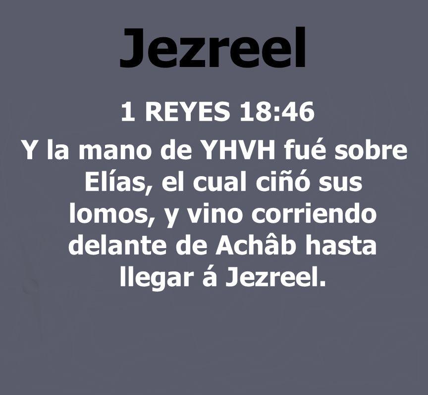 Jezreel 1 REYES 18:46.